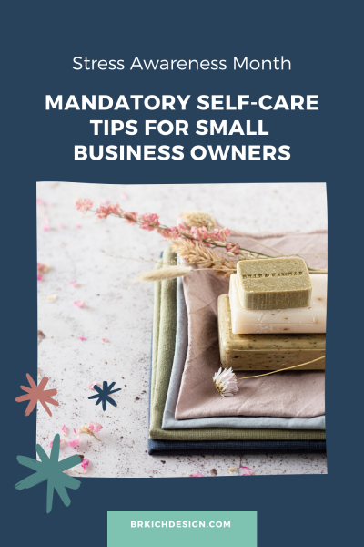Stress Awareness Month and Mandatory Self-Care Tips for Small Business Owners
