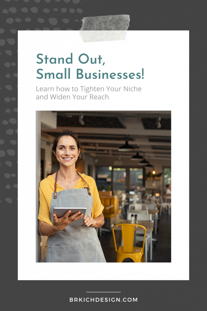 Stand Out, Small Businesses: Learn how to Tighten Your Niche and Widen Your Reach